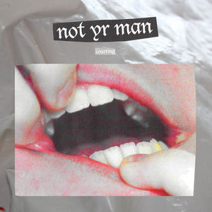 Courting - Not Yr Man