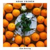 Adam French - Slow Dancing