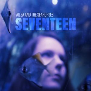 Ailsa and the Seahorses - Seventeen (radio edit)