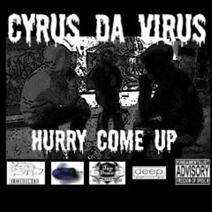 CYRUS DA VIRUS - HURRY COME UP