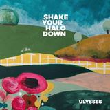 Shake Your Halo Down - Ulysses
