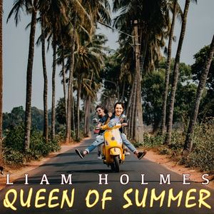LiamHolmes - Queen of Summer