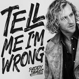 Paddy James - Tell Me I'm Wrong