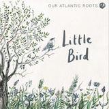 Our Atlantic Roots - Little Bird