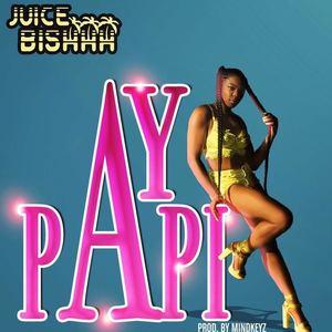 Juice Bishhh - Ay Papi