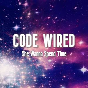 Code Wired - She Wanna Spend Time