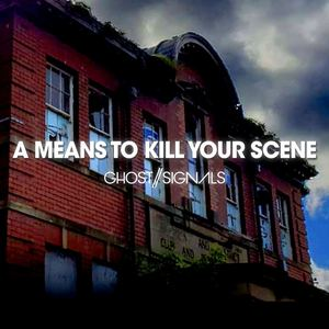 ghost//signals - A Means to Kill Your Scene