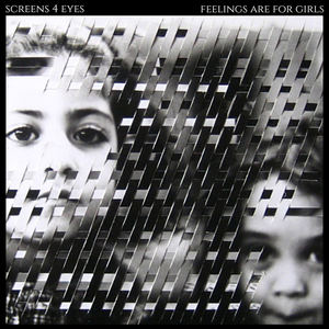 Screens 4 Eyes - Feelings are for Girls