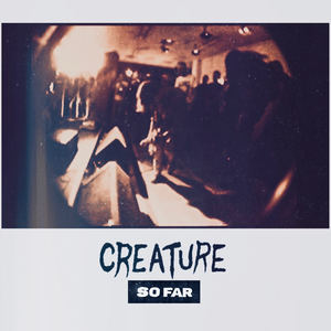 Creature - So Far