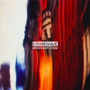 Crimewave - Ultraviolent Crime