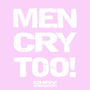 Chay Snowdon - Men Cry Too!