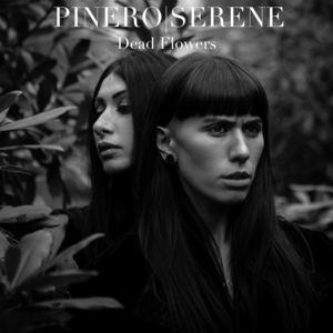 PINERO|SERENE - Dead Flowers