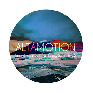 Altamotion - how strange it is to be anything at all