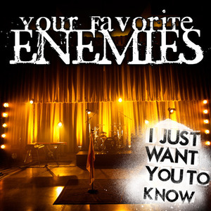 Your Favorite Enemies - I Just Want You To Know