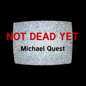 Michael Quest  - Not Dead Yet