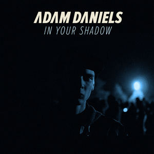 Adam Daniels - In Your Shadow
