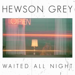 Hewson Grey - Waited All Night