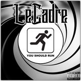 LeCadre  - YOU SHOULD RUN