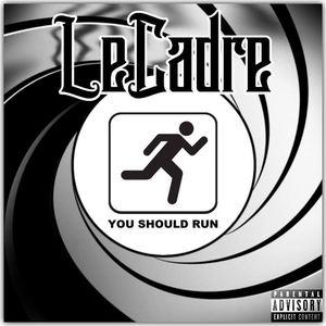 LeCadre  - YOU SHOULD RUN