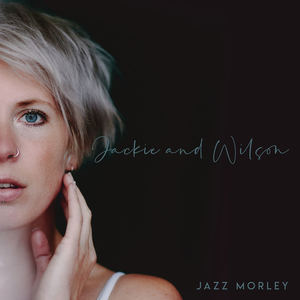 Jazz Morley - Jackie and Wilson