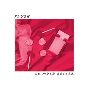 Plush - So Much Better