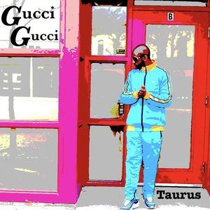 Chi Town Taurus - Gucci Gucci