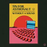 Tin Foil Astronaut - Without a Sound