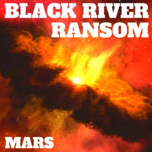 Black River Ransom - Mars