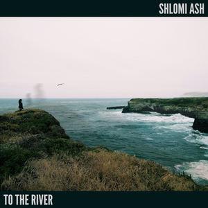 Shlomi Ash - To the River