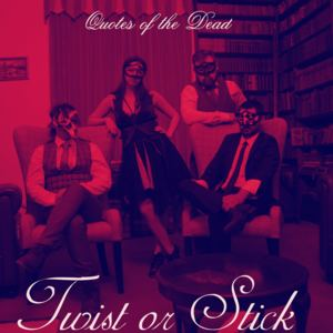 Quotes of the Dead - Twist or Stick