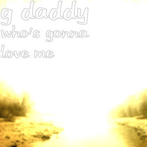 G-Daddy - Who's Gonna Love Me