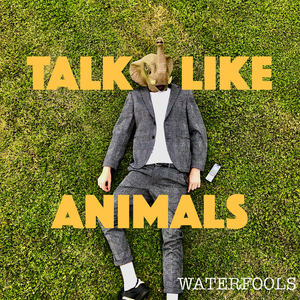 WATERFOOLS - Talk Like Animals