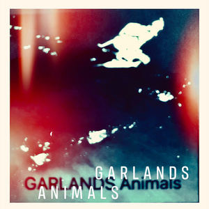Garlands - You Say You Know What You Don't Want