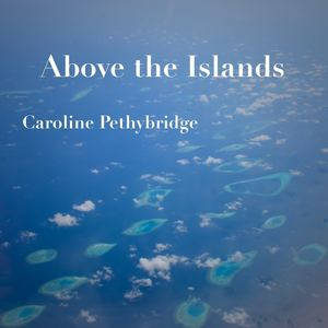 Caroline Pethybridge - Above the Islands
