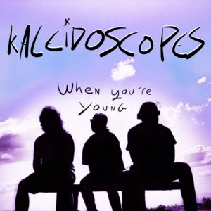 Kaleidoscopes - When You're Young