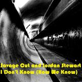 Savage Cut - I Don't Know (How We Know)