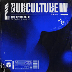 Subculture - The River Bend ft. Rachel Chinouriri