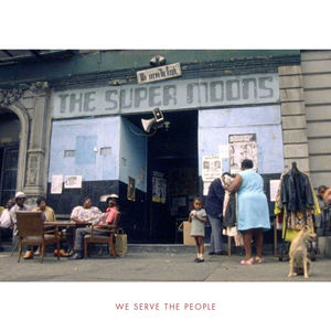 The Super Moons - We Serve The People