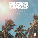Deuce & Charger - We Are Made Of Light