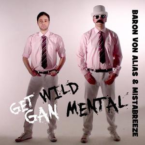 The Great & The Magnificent - Baron Von Alias & MistaBreeze - Get Wild Gan Mental