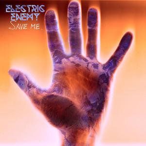 Electric Enemy - Save Me