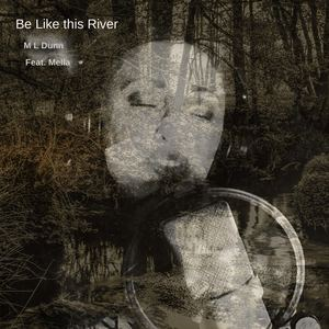 M L Dunn - Be Like This River
