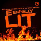 Madman the Greatest & DJ Zimm Zimmah - Eternally Lit (feat Mr FX)
