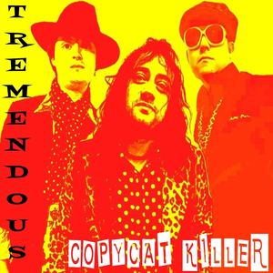 TREMENDOUS - Copycat Killer