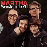 Martha - Wrestlemania VIII