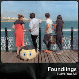 Foundlings - I Love You All