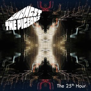 Amongst The Pigeons - The 25th Hour