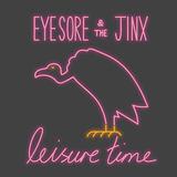 Eyesore & the Jinx - Leisure Time