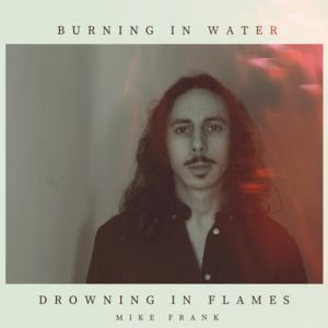 Mike Frank - Burning in Water, Drowning in Flames