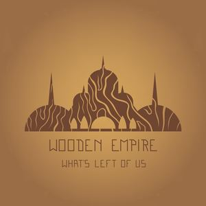 Wooden Empire - What's left of us